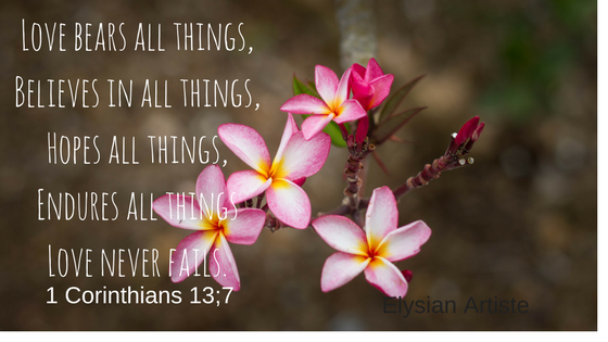 Love bears all things,Believes in all things,Hopes all things,Endures all things (1).png